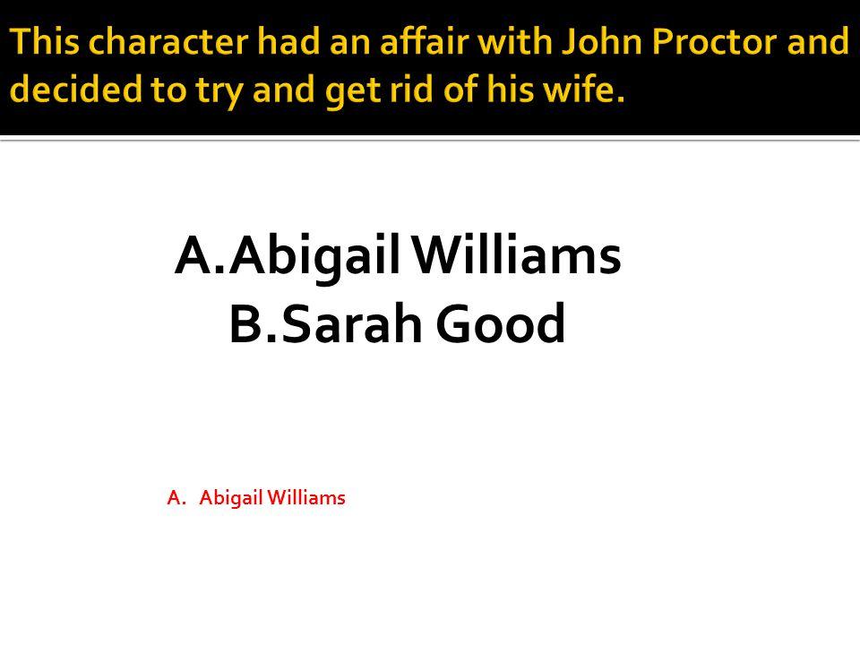 A.Abigail Williams B.Sarah Good A.Abigail Williams