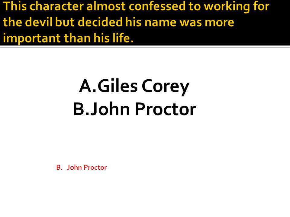 A.Giles Corey B.John Proctor