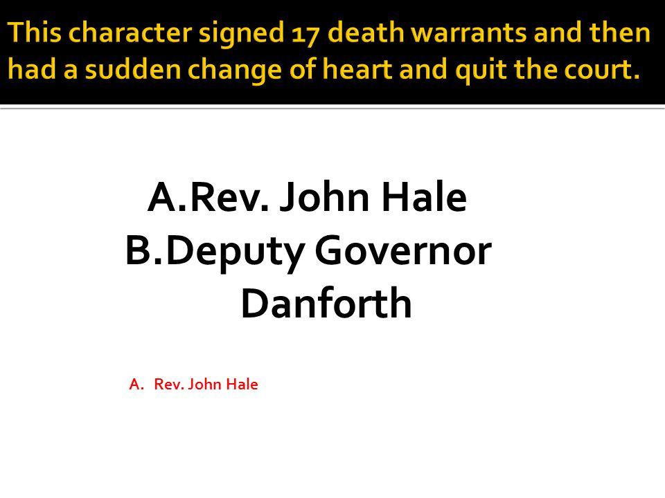A.Rev. John Hale B.Deputy Governor Danforth A.Rev. John Hale