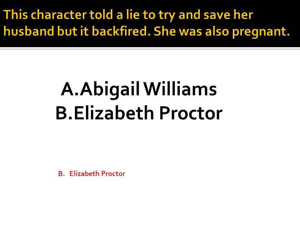 A.Abigail Williams B.Elizabeth Proctor