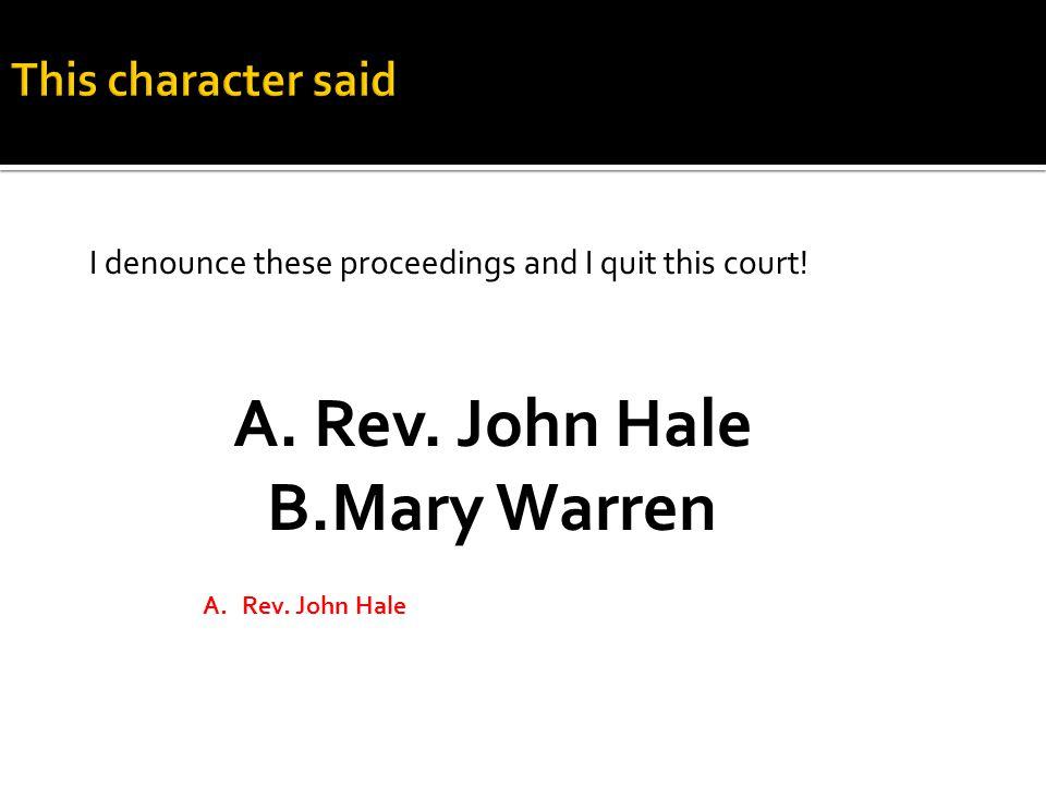 A.Rev. John Hale B.Mary Warren A.Rev.