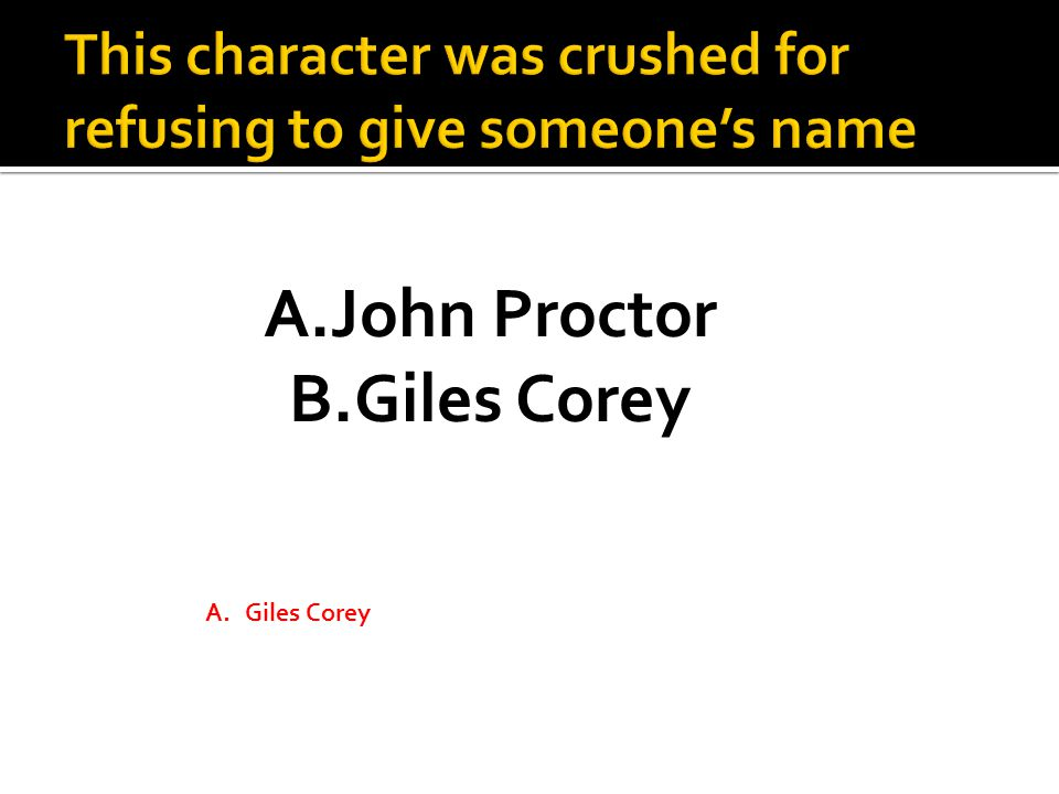 A.John Proctor B.Giles Corey A.Giles Corey