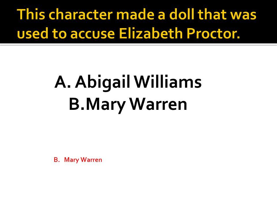 A. Abigail Williams B.Mary Warren