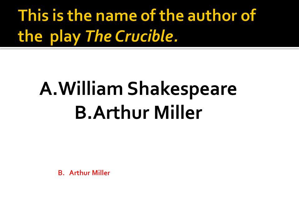 A.William Shakespeare B.Arthur Miller