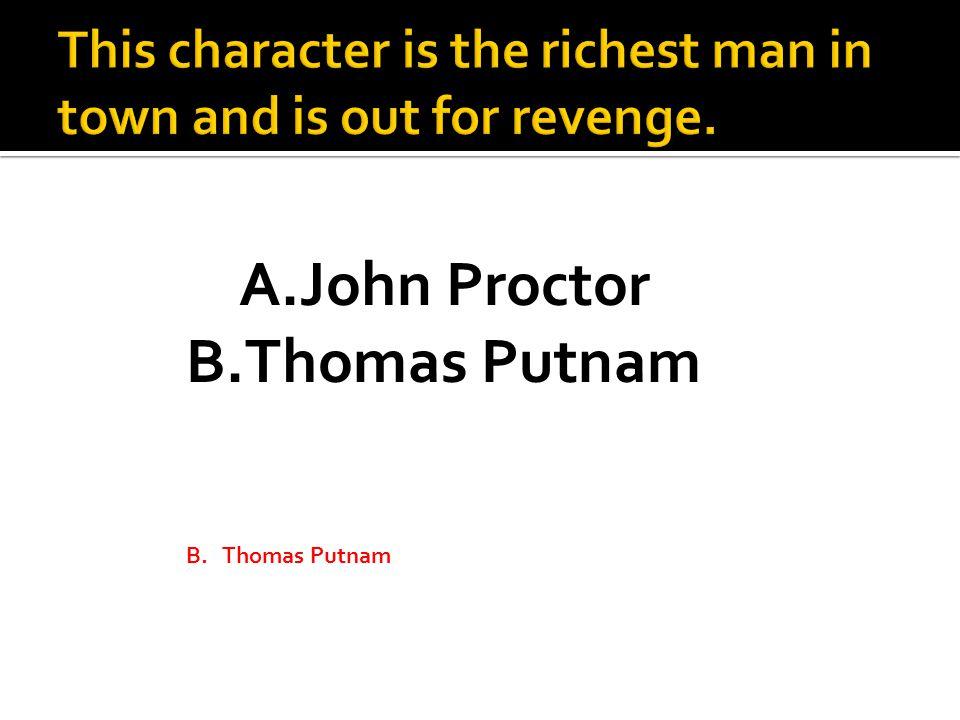 A.John Proctor B.Thomas Putnam