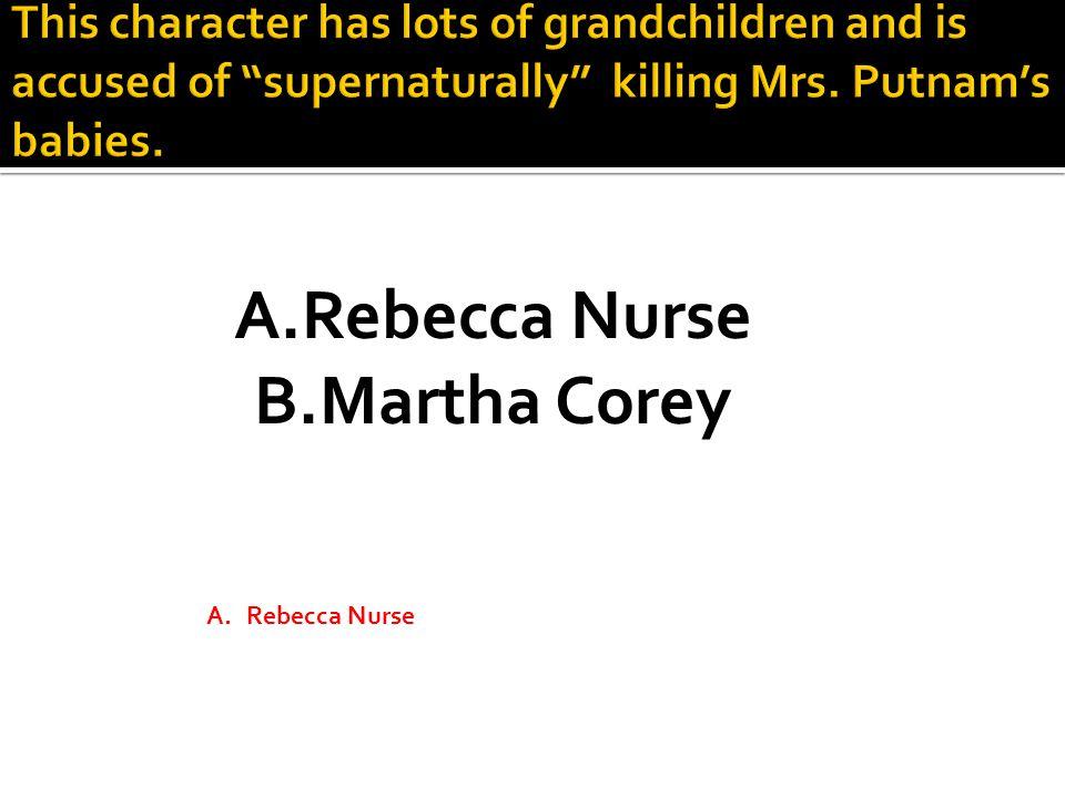 A.Rebecca Nurse B.Martha Corey A.Rebecca Nurse