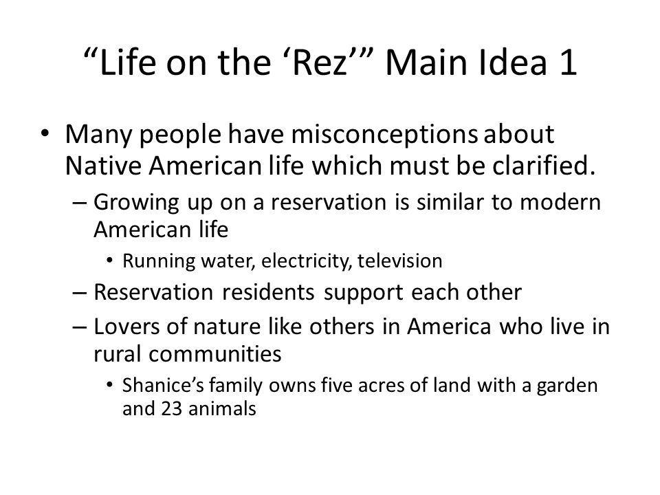 """Life on the 'Rez'"" Main Idea 1 Many people have misconceptions about Native American life which must be clarified. – Growing up on a reservation is s"