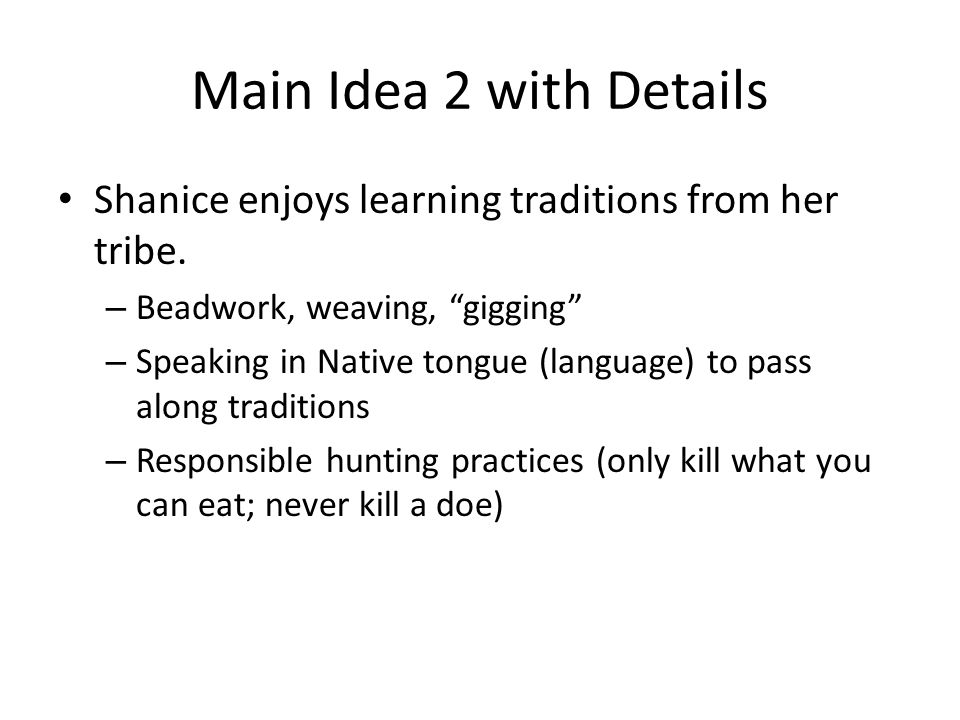 "Main Idea 2 with Details Shanice enjoys learning traditions from her tribe. – Beadwork, weaving, ""gigging"" – Speaking in Native tongue (language) to p"
