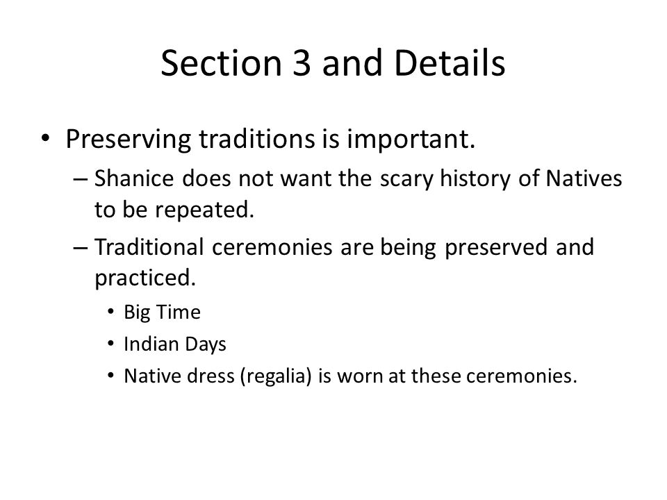 Section 3 and Details Preserving traditions is important. – Shanice does not want the scary history of Natives to be repeated. – Traditional ceremonie