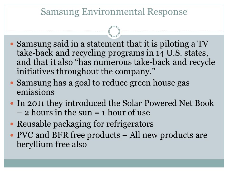 Samsung Environmental Response Samsung said in a statement that it is piloting a TV take-back and recycling programs in 14 U.S.