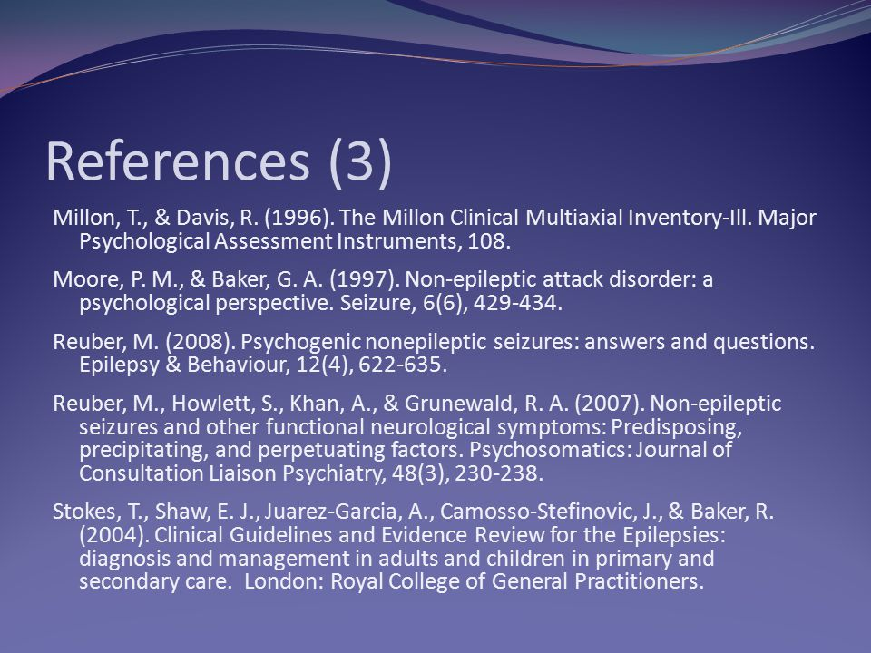 References (3) Millon, T., & Davis, R.(1996). The Millon Clinical Multiaxial Inventory-Ill.