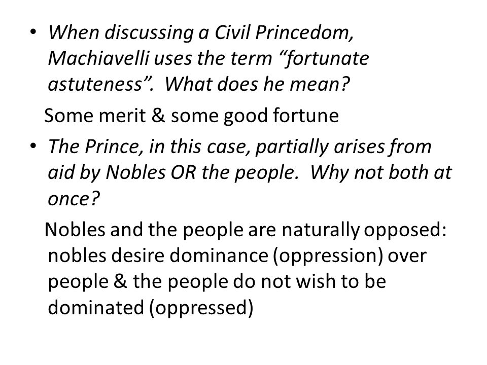 When discussing a Civil Princedom, Machiavelli uses the term fortunate astuteness .