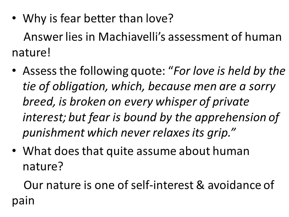 Why is fear better than love. Answer lies in Machiavelli's assessment of human nature.