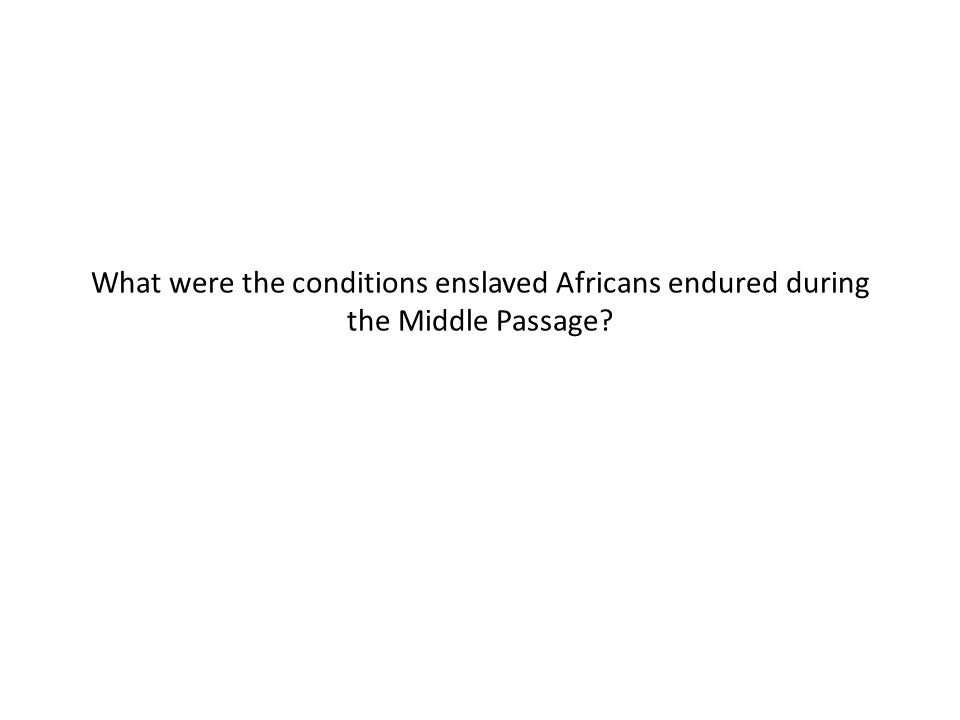 What were the conditions enslaved Africans endured during the Middle Passage?