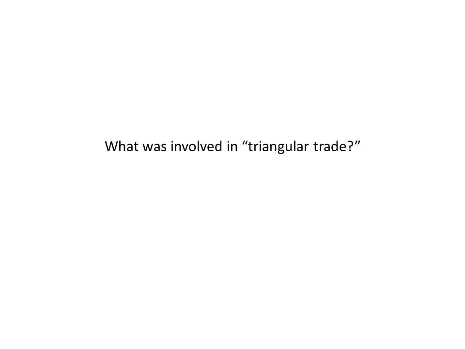 """What was involved in """"triangular trade?"""""""