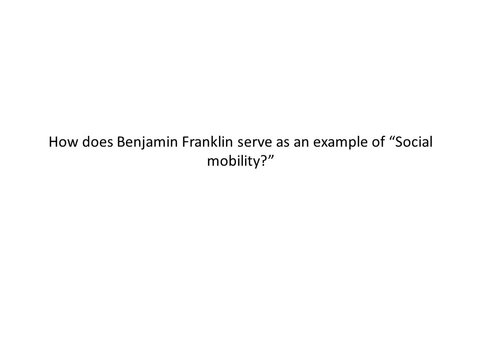 """How does Benjamin Franklin serve as an example of """"Social mobility?"""""""