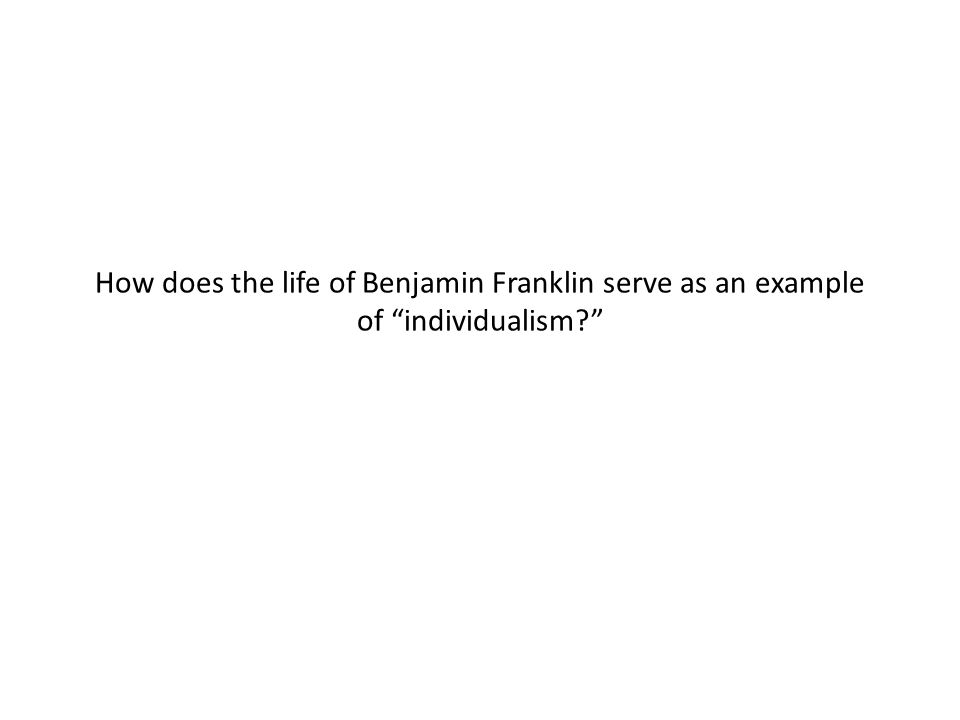"""How does the life of Benjamin Franklin serve as an example of """"individualism?"""""""