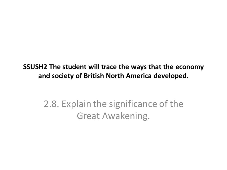SSUSH2 The student will trace the ways that the economy and society of British North America developed. 2.8. Explain the significance of the Great Awa