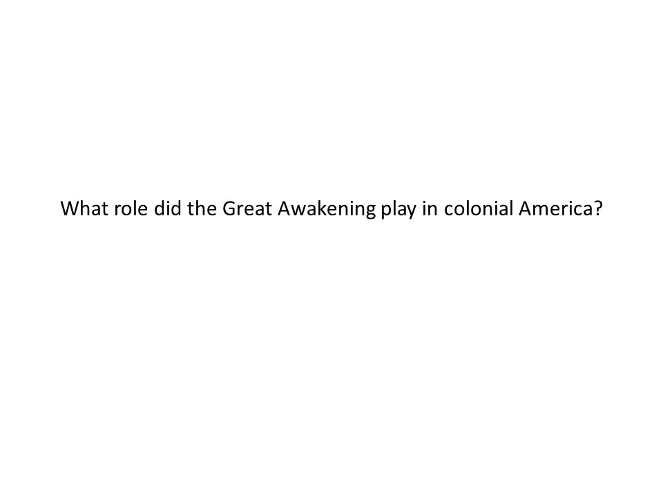 What role did the Great Awakening play in colonial America
