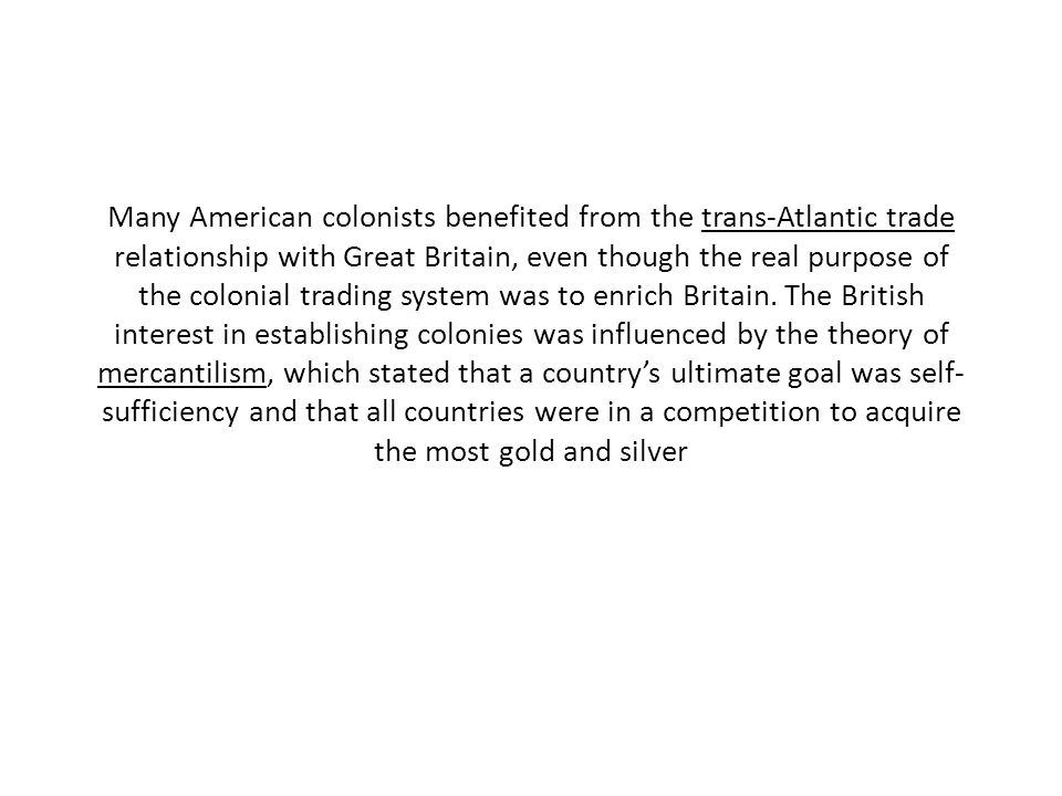 Many American colonists benefited from the trans-Atlantic trade relationship with Great Britain, even though the real purpose of the colonial trading