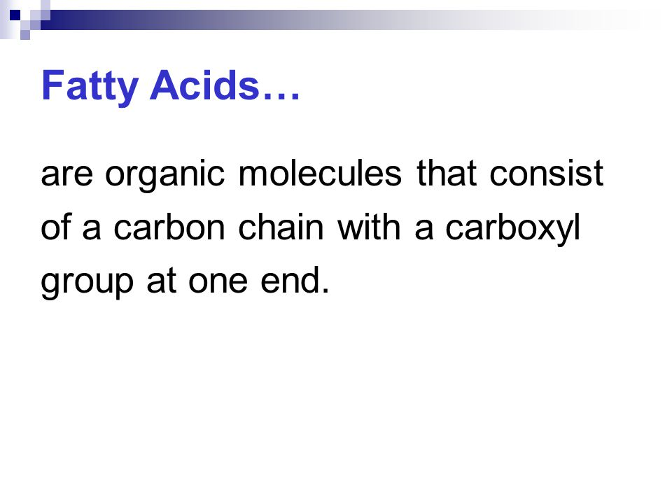 Fatty Acids… are organic molecules that consist of a carbon chain with a carboxyl group at one end.