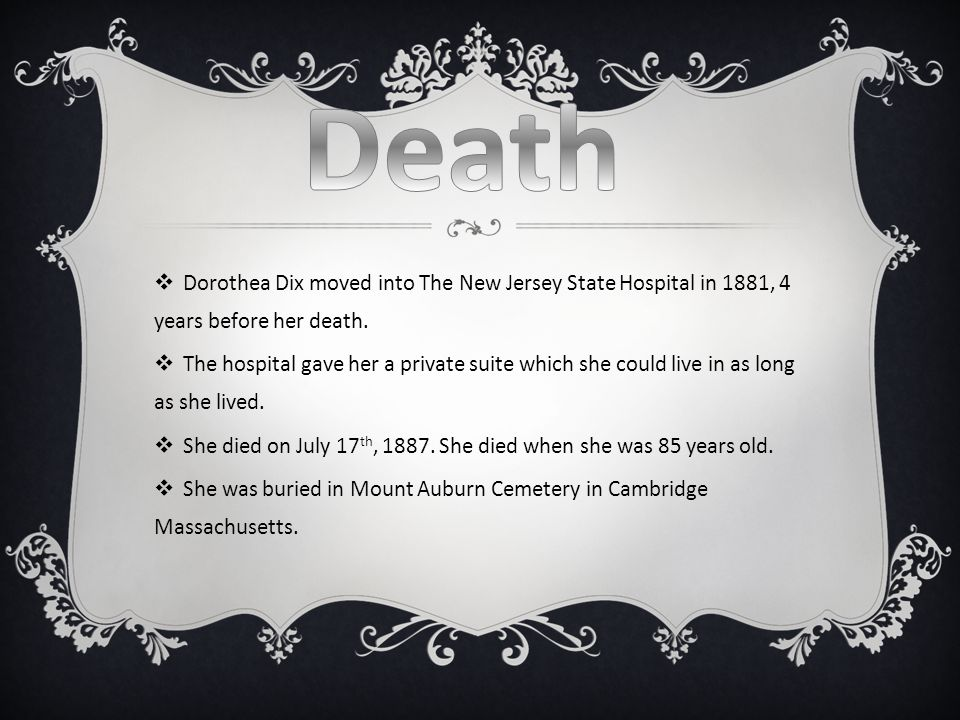  Dorothea Dix moved into The New Jersey State Hospital in 1881, 4 years before her death.