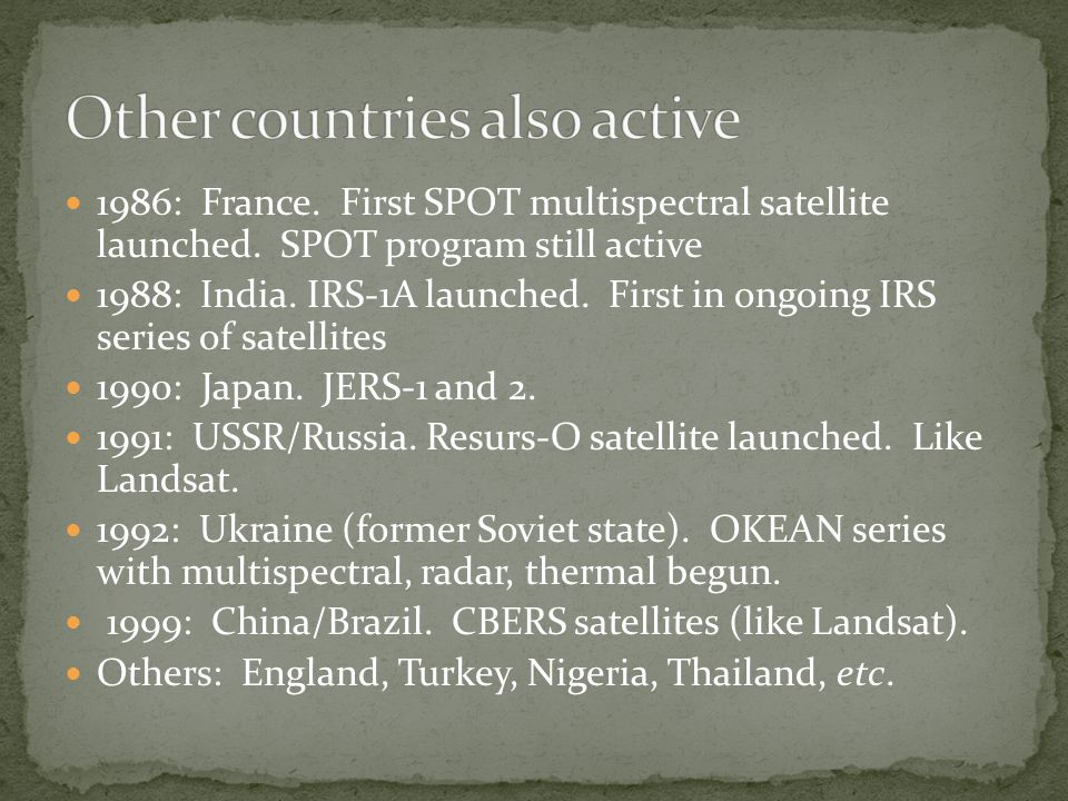 1986: France. First SPOT multispectral satellite launched. SPOT program still active 1988: India. IRS-1A launched. First in ongoing IRS series of sate