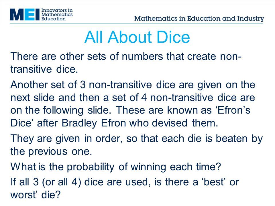 All About Dice There are other sets of numbers that create non- transitive dice.