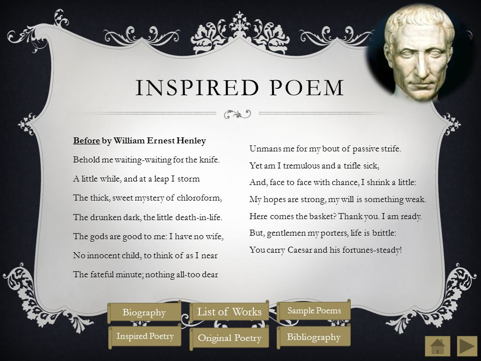 INSPIRED POEM Before by William Ernest Henley Behold me waiting-waiting for the knife.