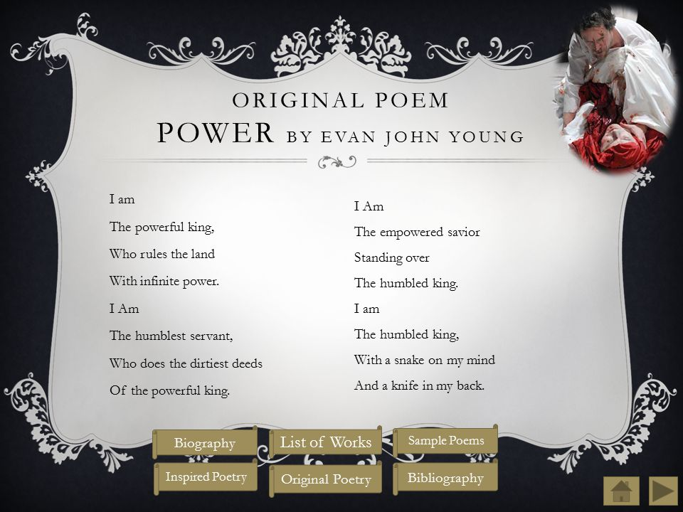 ORIGINAL POEM POWER BY EVAN JOHN YOUNG I am The powerful king, Who rules the land With infinite power.