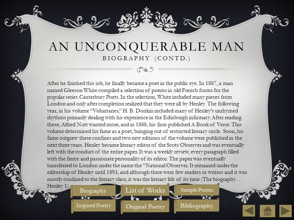 AN UNCONQUERABLE MAN BIOGRAPHY (CONTD.) After he finished this job, he finally became a poet in the public eye.