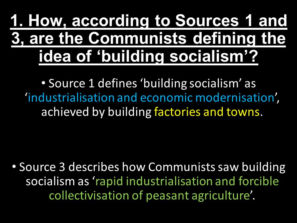 1. How, according to Sources 1 and 3, are the Communists defining the idea of 'building socialism'? Source 1 defines 'building socialism' as 'industri