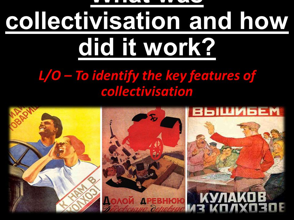 What was collectivisation and how did it work? L/O – To identify the key features of collectivisation