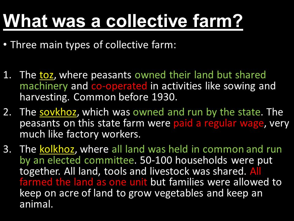 What was a collective farm? Three main types of collective farm: 1.The toz, where peasants owned their land but shared machinery and co-operated in ac