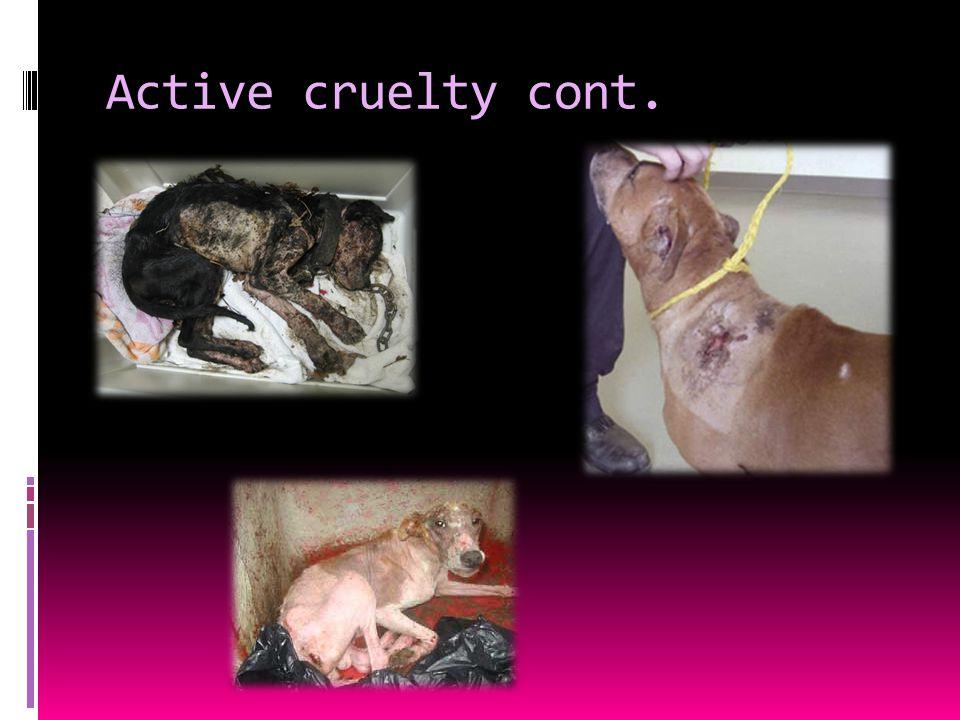 Active cruelty cont.