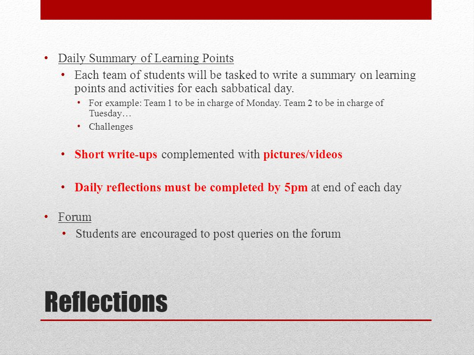 Reflections Daily Summary of Learning Points Each team of students will be tasked to write a summary on learning points and activities for each sabbatical day.