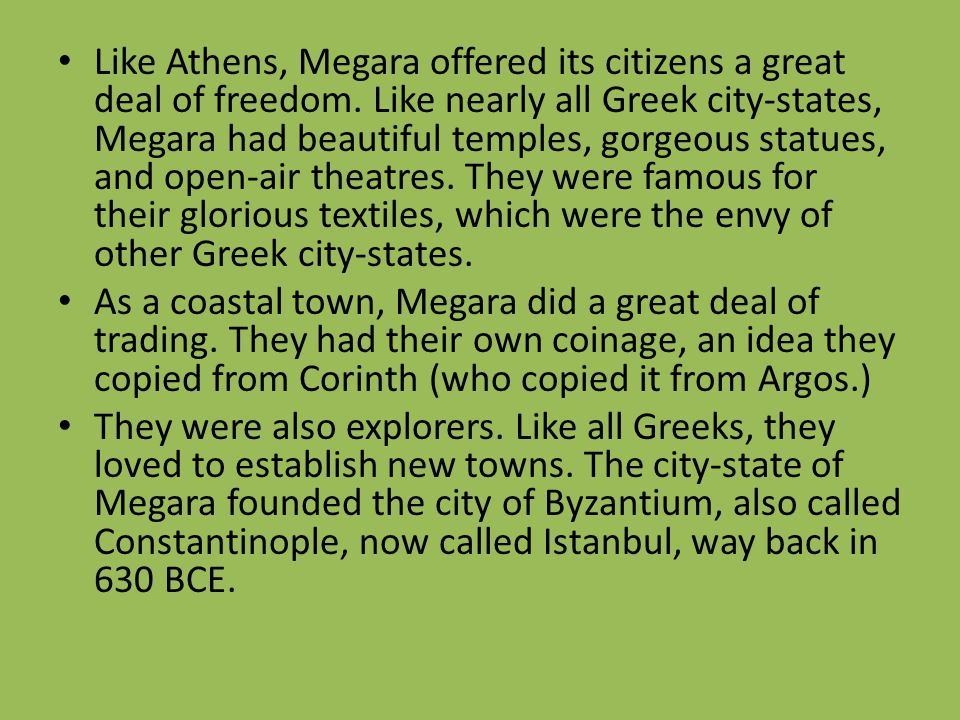 Like Athens, Megara offered its citizens a great deal of freedom. Like nearly all Greek city-states, Megara had beautiful temples, gorgeous statues, a
