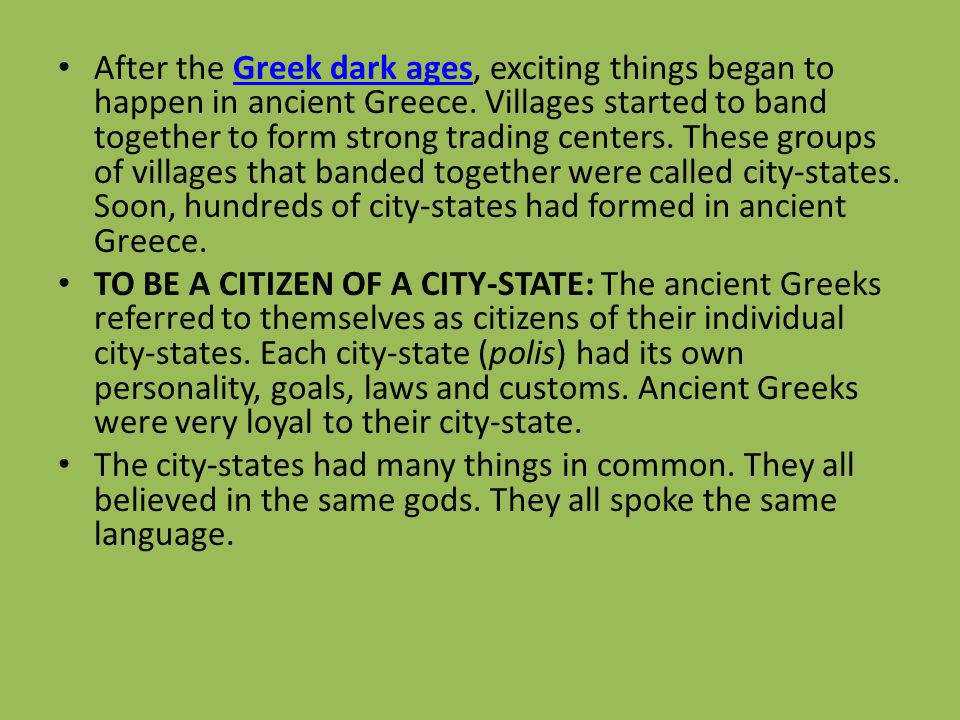After the Greek dark ages, exciting things began to happen in ancient Greece. Villages started to band together to form strong trading centers. These