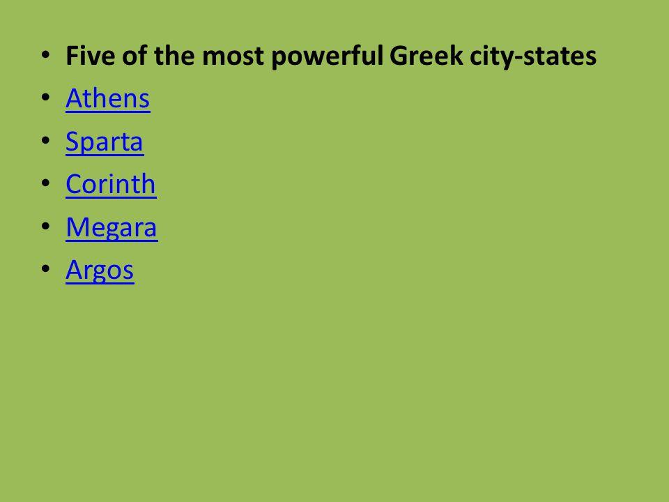 Five of the most powerful Greek city-states Athens Sparta Corinth Megara Argos