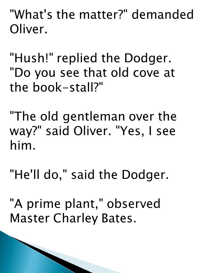 What s the matter demanded Oliver. Hush! replied the Dodger.
