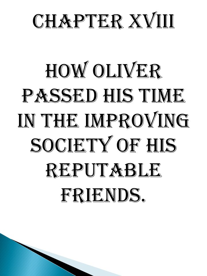Chapter XVIII How Oliver passed his time in the improving society of his reputable friends.
