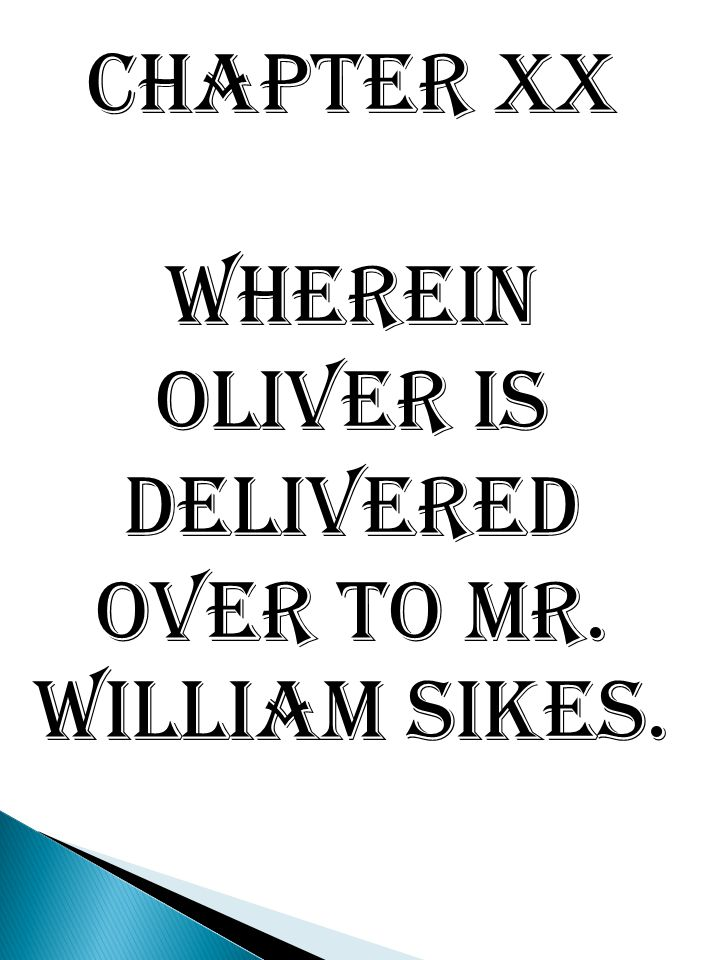 Chapter XX Wherein Oliver is delivered over to Mr. William Sikes.