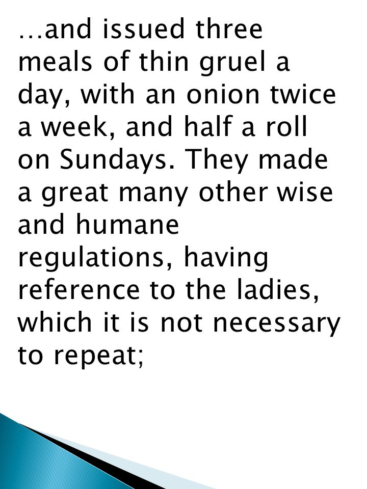 …and issued three meals of thin gruel a day, with an onion twice a week, and half a roll on Sundays.