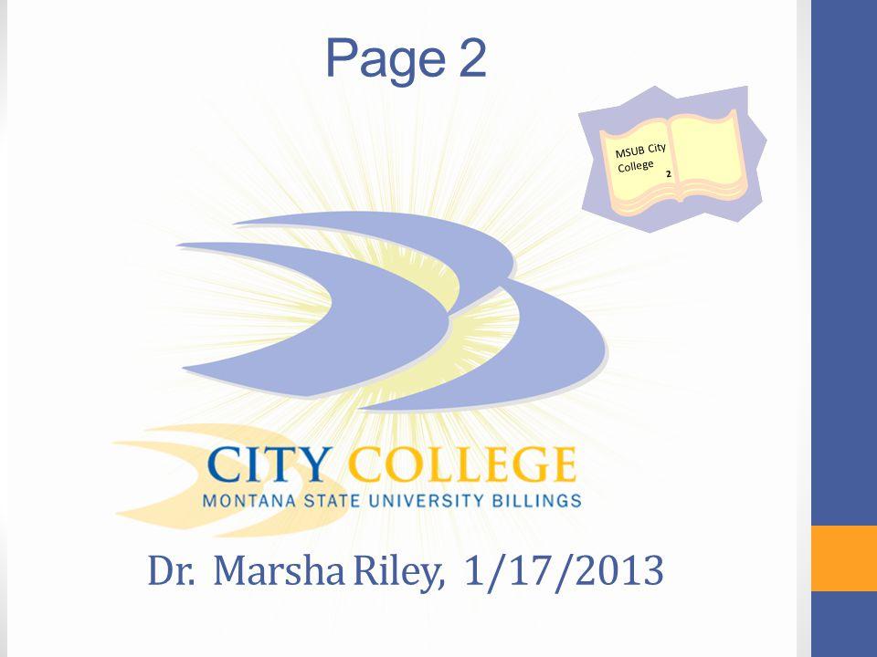 msubillings.edu/futureu Page 2 Dr. Marsha Riley, 1/17/2013 MSUB City College 2