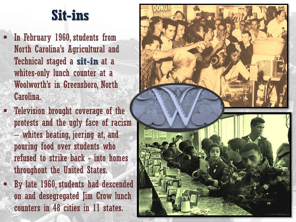 Sit-ins sit-in  In February 1960, students from North Carolina's Agricultural and Technical staged a sit-in at a whites-only lunch counter at a Woolworth's in Greensboro, North Carolina.