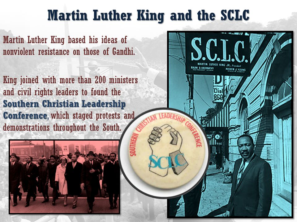 Martin Luther King and the SCLC Martin Luther King based his ideas of nonviolent resistance on those of Gandhi.