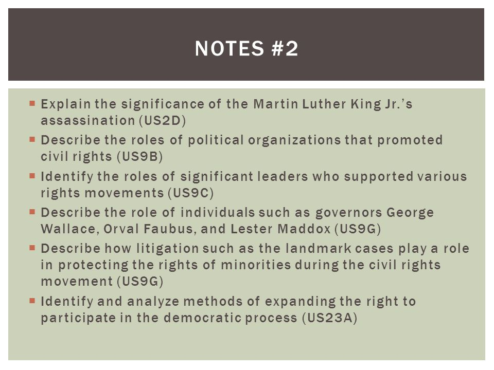  Explain the significance of the Martin Luther King Jr.'s assassination (US2D)  Describe the roles of political organizations that promoted civil ri