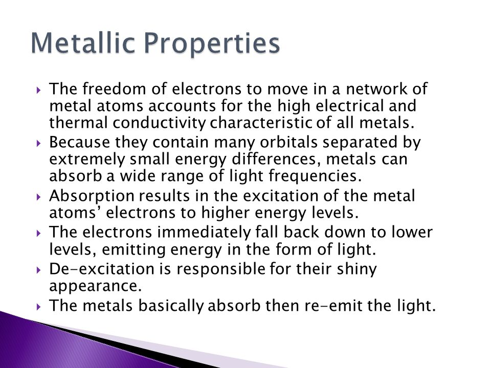  The freedom of electrons to move in a network of metal atoms accounts for the high electrical and thermal conductivity characteristic of all metals.