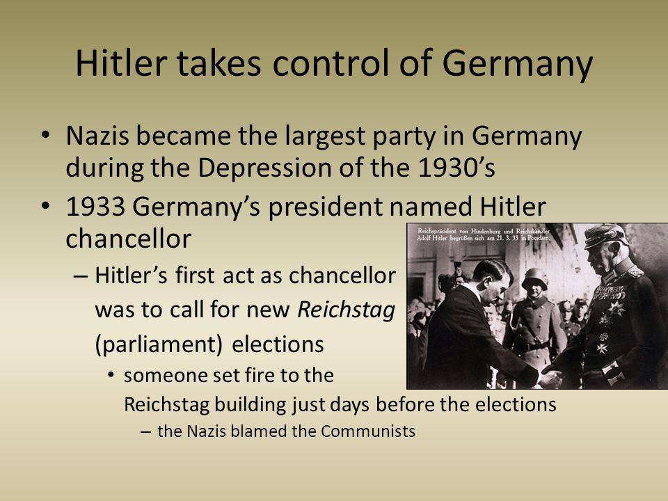 Hitler takes control of Germany Nazis became the largest party in Germany during the Depression of the 1930's 1933 Germany's president named Hitler ch