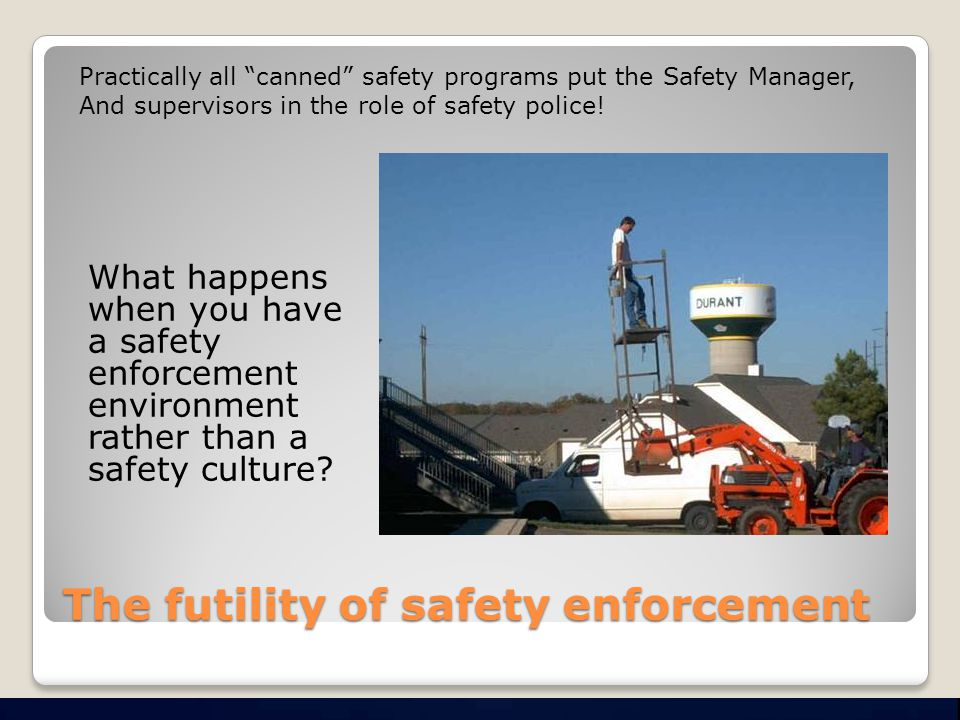 The futility of safety enforcement What happens when you have a safety enforcement environment rather than a safety culture.